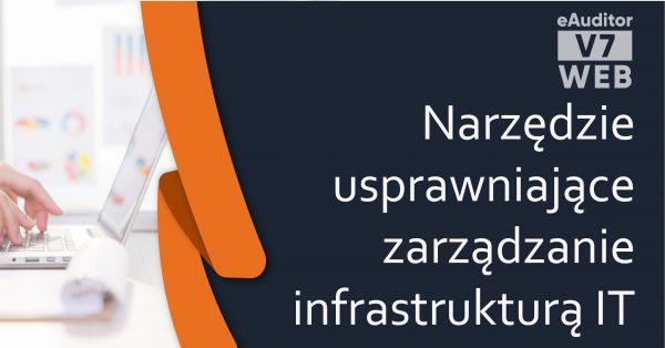 eAuditor v7 WEB - Narzędzie usprawniające zarządzanie infrastrukturą IT