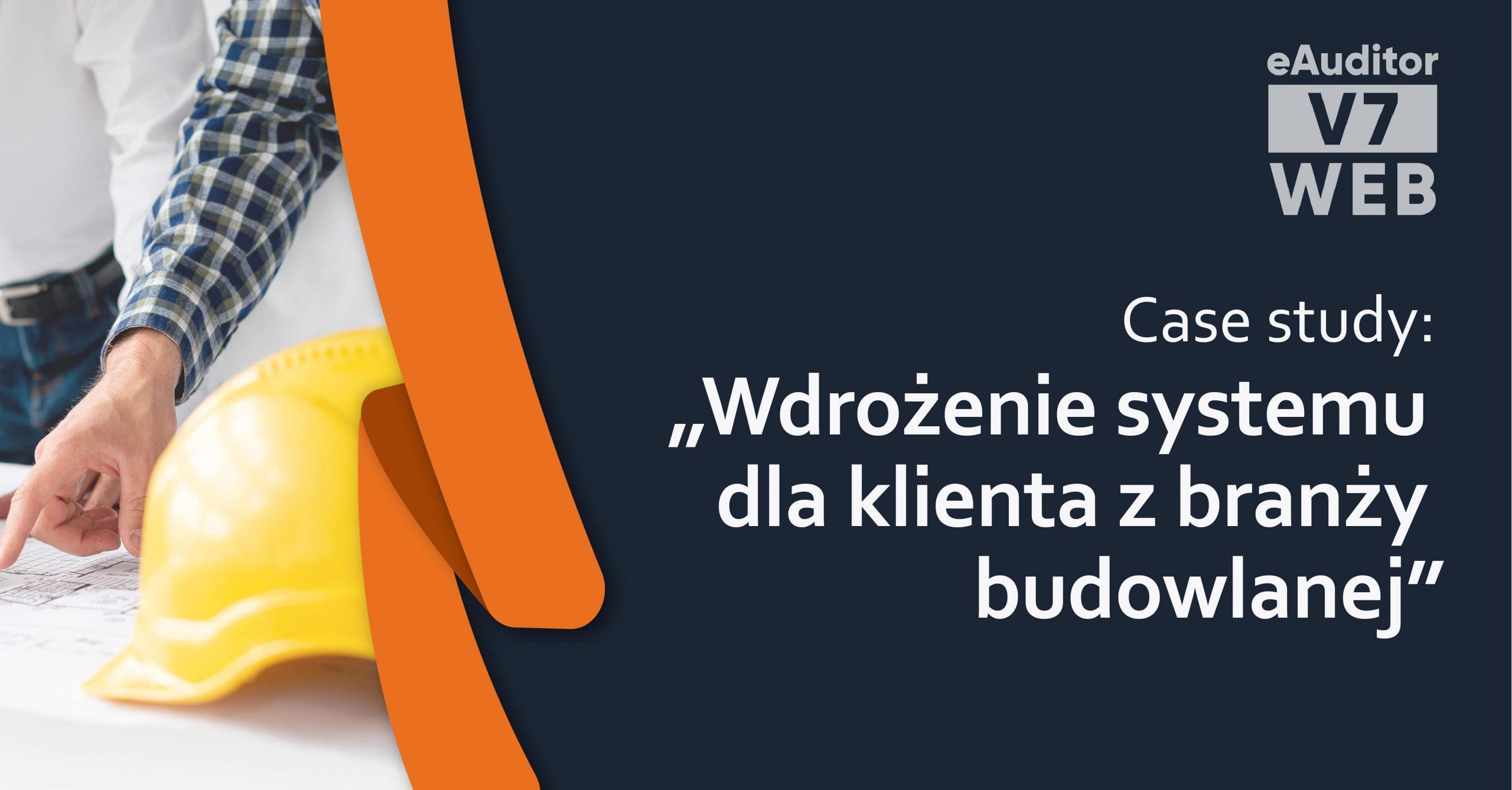 eAuditor V7 WEB - Case study - Wdrożenie systemu dla klienta z branży budowlanej