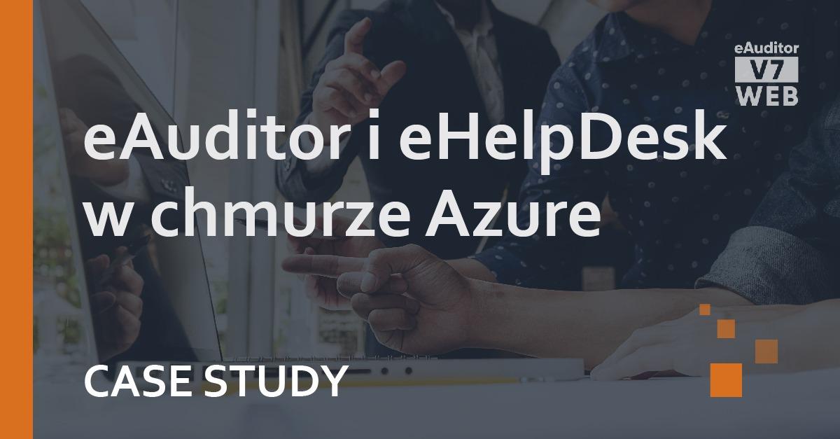 Case Study eAuditor V7 WEB i eHelpDesk w chmurze Azure