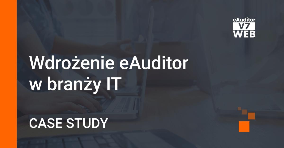 Wdrożenie eAuditor w branży IT - Case Study